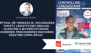 """Artykuł dr Tomasza M. Zielińskiego """"Koszty logistycznej obsługi klientów z wykorzystaniem ZPRK"""" w """"Controlling i Zarządzanie"""""""
