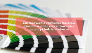 Zastosowanie rachunku kosztów na przykładzie drukarni - artykuł prof. dr hab. Arkadiusza Januszewskiego i mgr inż. Justyny Śpiewak